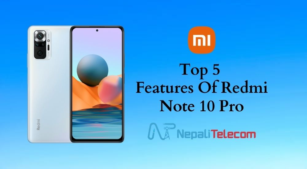 Top 5 features Of Xiaomi Redmi NOte 10 Pro