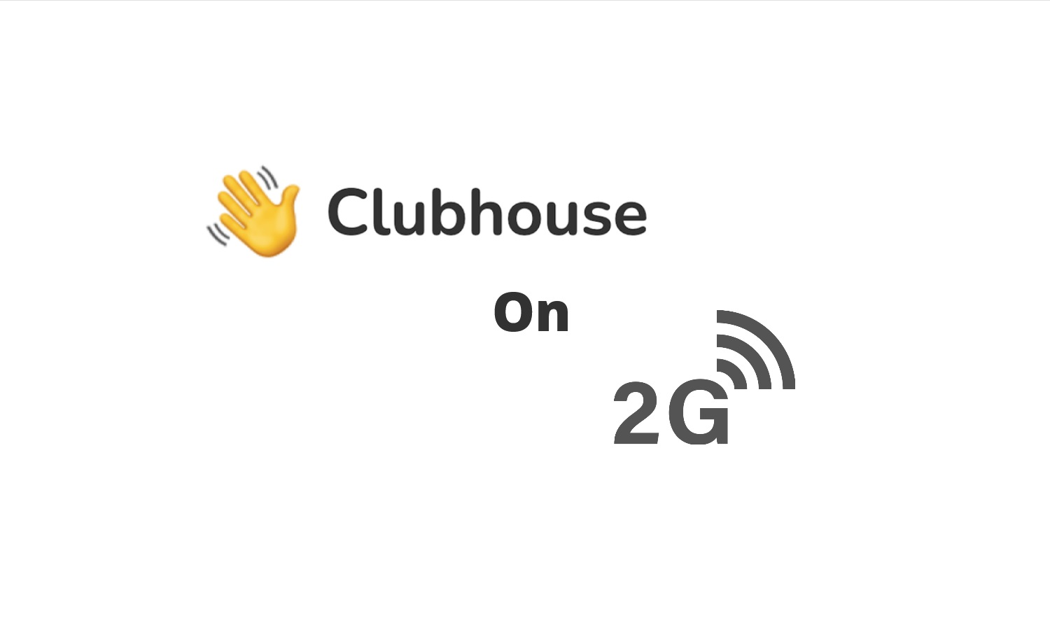 Clubhouse streaming on 2G